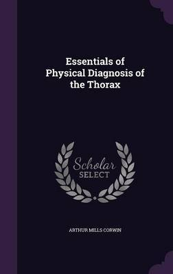 Essentials of Physical Diagnosis of the Thorax by Arthur Mills Corwin image