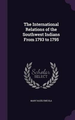 The International Relations of the Southwest Indians from 1793 to 1795 by Mary Hazeltine Ela image