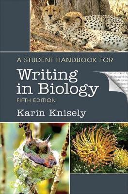 A Student Handbook for Writing in Biology by Karin Knisely