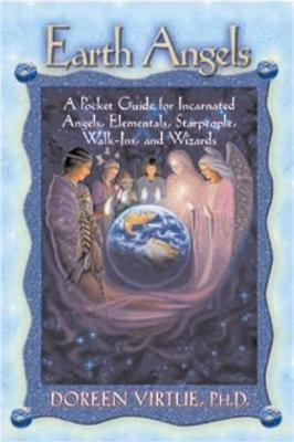Earth Angels: A Pocket Guide for Incarnated Angels, Elementals, Starpeople, Walk-ins and Wizards by Doreen Virtue
