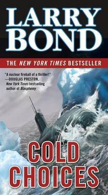 Cold Choices by Larry Bond