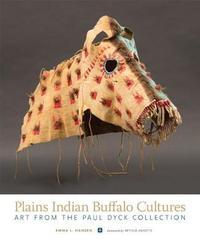 Plains Indian Buffalo Cultures by Emma I. Hansen