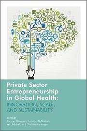 Private Sector Entrepreneurship in Global Health by Kathryn Mossman