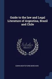 Guide to the Law and Legal Literature of Argentina, Brazil and Chile by Edwin Montefiore Borchard