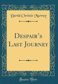 Despair's Last Journey (Classic Reprint) by David Christie Murray
