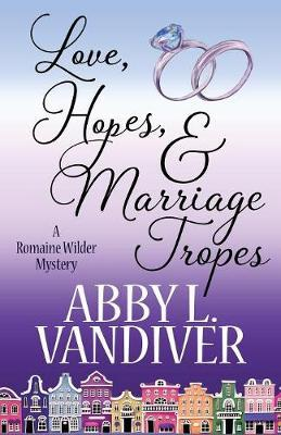 Love, Hopes, & Marriage Tropes by Abby L VanDiver