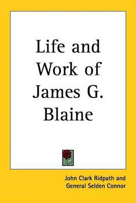 Life and Work of James G. Blaine by John Clark Ridpath image