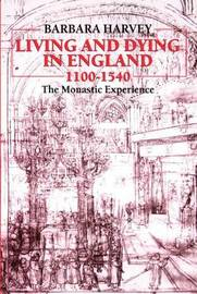 Living and Dying in England 1100-1540 by Barbara Harvey