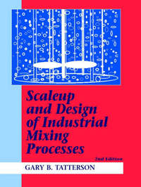 Scaleup and Design of Industrial Mixing Processes by Gary Benjamin Tatterson