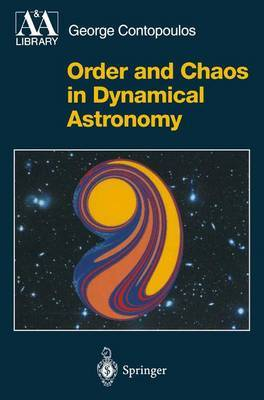 Order and Chaos in Dynamical Astronomy by George Contopoulos