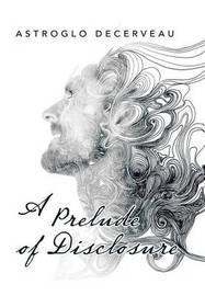 A Prelude of Disclosure by Astroglo Decerveau