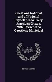Questions National and of National Importance to Every American Citizen, with Reference to Questions Municipal by Osborne A Myers image