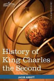 History of King Charles the Second of England by Jacob Abbott