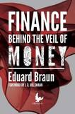 Finance Behind the Veil of Money by Dr Eduard Braun