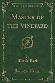 Master of the Vineyard (Classic Reprint) by Myrtle Reed