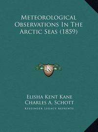 Meteorological Observations in the Arctic Seas (1859) by Elisha Kent Kane