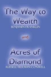 The Way to Wealth and Acres of Diamond by Benjamin Franklin