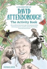 A Celebration of David Attenborough: The Activity Book by Nathan Joyce