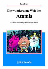 Die Wundersame Welt Der Atomis: 10 Jahre in Den Physikalischen Blattern by Peter Evers image