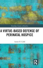 A Virtue-Based Defense of Perinatal Hospice by Aaron D Cobb
