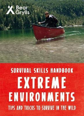 Bear Grylls Survival Skills Extreme Environments by Bear Grylls
