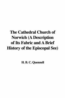 The Cathedral Church of Norwich (a Description of Its Fabric and a Brief History of the Episcopal See) by H. B. C. Quennell image