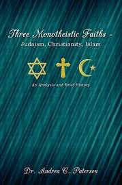 Three Monotheistic Faiths - Judaism, Christianity, Islam by Dr. Andrea C. Paterson image