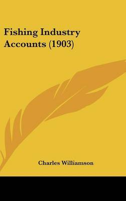 Fishing Industry Accounts (1903) by Charles Williamson image