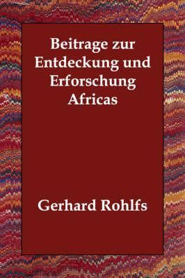 Beitrage Zur Entdeckung Und Erforschung Africas by Gerhard Rohlfs