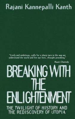 Breaking With The Enlightenment by Rajani Kannepalli Kanth