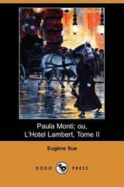 Paula Monti; Ou, L'Hotel Lambert, Tome II (Dodo Press) by Eugene Sue image