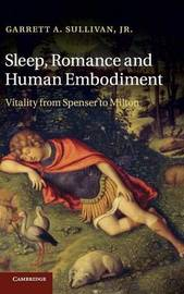 Sleep, Romance and Human Embodiment by Garrett A. Sullivan