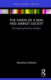 The Vision of a Real Free Market Society by Marcellus Andrews