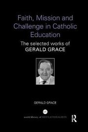 Faith, Mission and Challenge in Catholic Education by Gerald Grace image