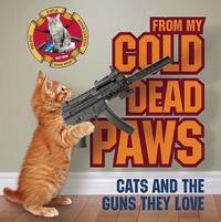 From My Cold Dead Paws: Cats and the Guns They Love image