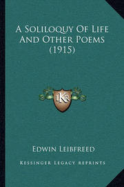 A Soliloquy of Life and Other Poems (1915) by Edwin Leibfreed
