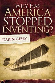Why Has America Stopped Inventing by Darin Gibby