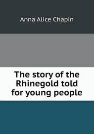 The Story of the Rhinegold Told for Young People by Anna Alice Chapin
