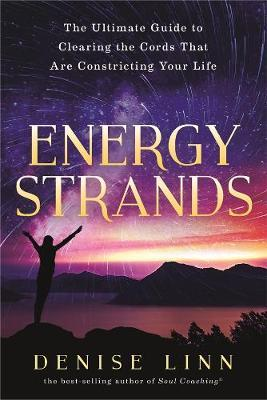 Energy Strands: The Ultimate Guide To Clearing The Energy Cords That Are Constricting Your Life by Denise Linn image