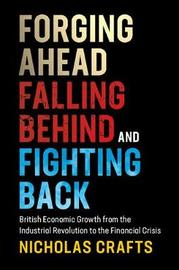 Forging Ahead, Falling Behind and Fighting Back by Nicholas Crafts
