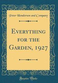 Everything for the Garden, 1927 (Classic Reprint) by Peter Henderson and Company