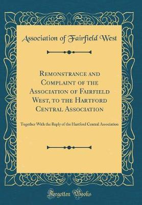 Remonstrance and Complaint of the Association of Fairfield West, to the Hartford Central Association by Association of Fairfield West