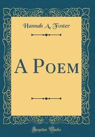 A Poem (Classic Reprint) by Hannah A Foster image