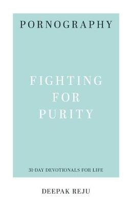 Pornography: Fighting for Purity by Deepak Reju