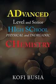 Advanced Level and Senior High School Physical and Inorganic Chemistry by Kofi Busia