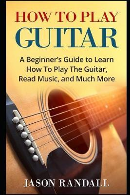 How To Play Guitar by Jason Randall