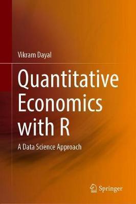 Quantitative Economics with R by Vikram Dayal