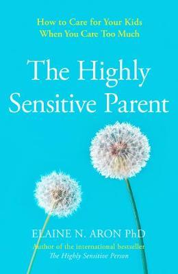 The Highly Sensitive Parent by Elaine N. Aron