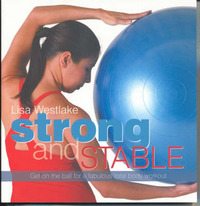 Strong and Stable: Get on the Ball for a Strong, Lean Physique by Westlake Lisa image