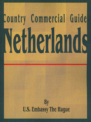 Country Commercial Guide: Netherlands by U S Embassy The Hague